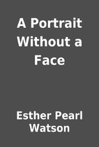 A Portrait Without a Face by Esther Pearl…