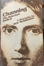 Channing, the reluctant radical; a biography…