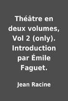 Théâtre en deux volumes, Vol 2 (only).…