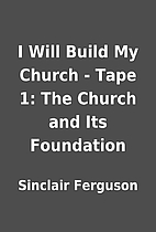 I Will Build My Church - Tape 1: The Church…