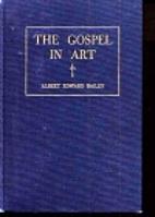 The Gospel in Art by Albert Edward Bailey