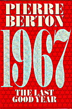 1967: The Last Good Year by Pierre Berton
