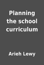 Planning the school curriculum by Arieh Lewy