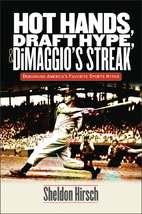 Hot hands, draft hype, and DiMaggio's…