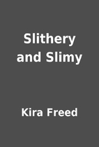 Slithery and Slimy by Kira Freed