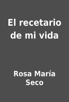 El recetario de mi vida by Rosa María Seco