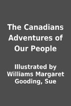 The Canadians Adventures of Our People by…