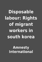 Disposable labour: Rights of migrant workers…