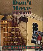 Don't Move-Improve: 52 Home Enhancement…