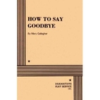 How to Say Goodbye - play script by Mary…