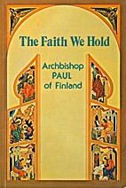 The Faith We Hold by Archbisop Paul of…