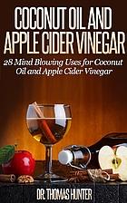 Coconut Oil and Apple Cider Vinegar: 28 Mind…