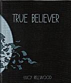 True Believer by Lucy Bellwood