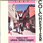 Colchester 1989 Todays Town where history…