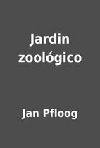 Jardin zoológico by Jan Pfloog