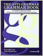 The Anti-Grammar Grammar Book: A Teacher's…