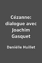 Cézanne: dialogue avec Joachim Gasquet by…