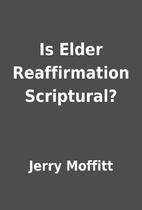 Is Elder Reaffirmation Scriptural? by Jerry…