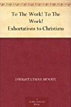 To The Work! To The Work! Exhortations to…