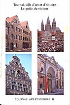 Tournai, ville d'art et d'histoire. Le guide…