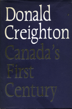 Canada's first century, 1867-1967 by Donald…