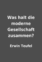 Was halt die moderne Gesellschaft zusammen?…