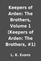 Keepers of Arden: The Brothers, Volume 1…