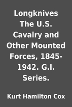 Longknives The U.S. Cavalry and Other…