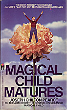 Magical Child Matures by Joseph Chilton…