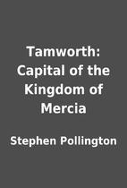 Tamworth: Capital of the Kingdom of Mercia…
