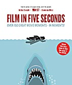 Film in Five Seconds: Over 150 Great Movie…
