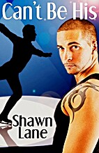 Can't Be His (His, #3) by Shawn Lane