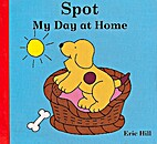 Spot: My Day at Home by Eric Hill