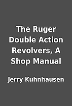 The Ruger Double Action Revolvers, A Shop…