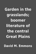 Garden in the grasslands; boomer literature…