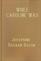 While Caroline Was Growing by Josephine…