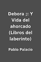 Debora ;: Y Vida del ahorcado (Libros del…