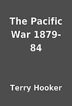 The Pacific War 1879-84 by Terry Hooker