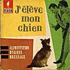 J'élève mon chien by Françoise Provence