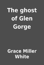The ghost of Glen Gorge by Grace Miller…