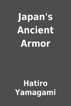 Japan's Ancient Armor by Hatiro Yamagami