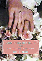 AND I HELD HER HAND: A TESTIMONY OF HIS LOVE…