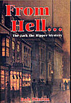From Hell-- : the Jack the Ripper mystery by…