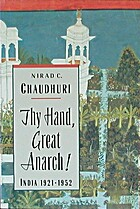 Thy Hand, Great Anarch! India: 1921-1952 by…
