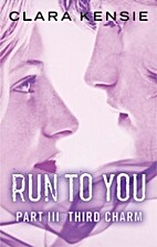 Run to You Part Three: Third Charm by Clara…