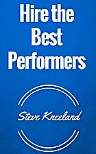 Hire the Best Performers by Steve Kneeland