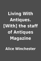 Living With Antiques. [With] the staff of…