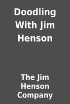 Doodling With Jim Henson by The Jim Henson…