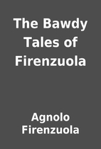 The Bawdy Tales of Firenzuola by Agnolo…