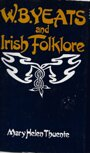W.B. Yeats and Irish Folklore - Mary Helen Thuente